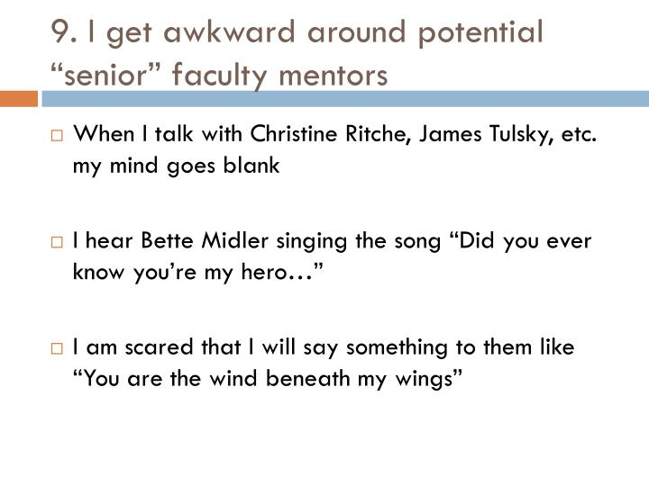 9 i get awkward around potential senior faculty mentors