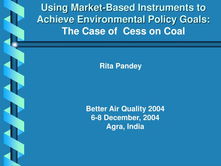 Using market based instruments to achieve environmental policy goals the case of cess on coal