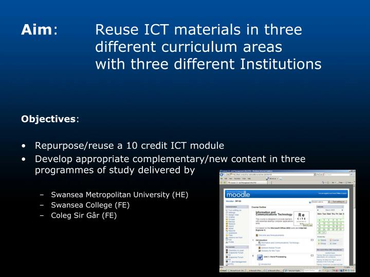 Aim reuse ict materials in three different curriculum areas with three different institutions