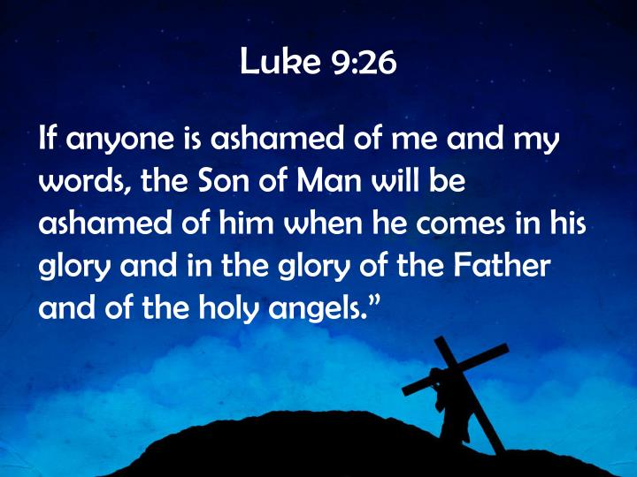 Luke 9:26
