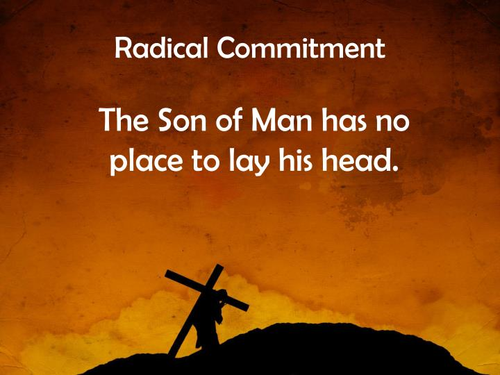 The son of man has no place to lay his head