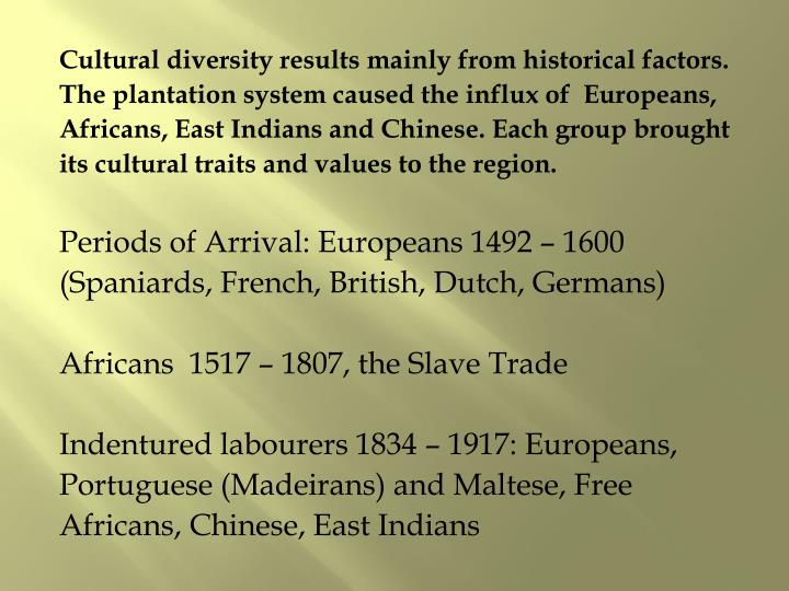 Cultural diversity results mainly from historical factors.