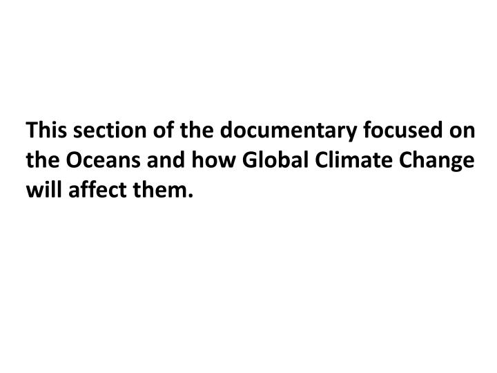 This section of the documentary focused on the Oceans and how Global Climate Change will affect them.