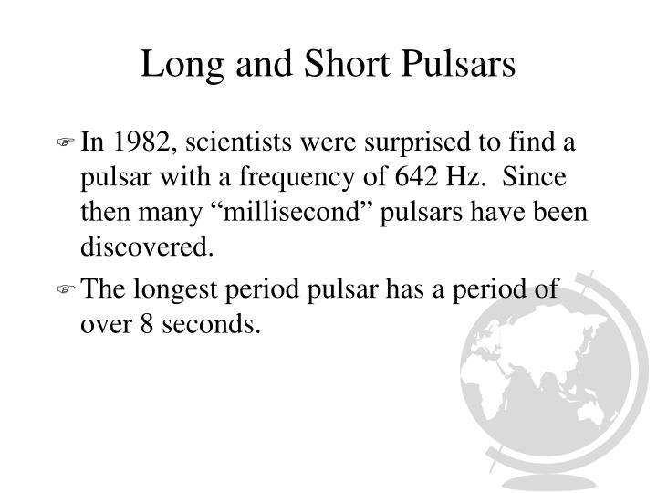 Long and Short Pulsars
