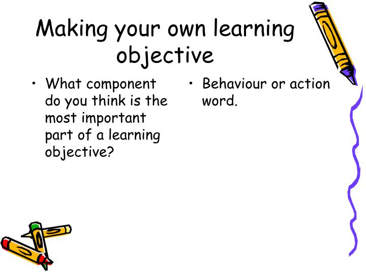 What component do you think is the most important part of a learning objective?