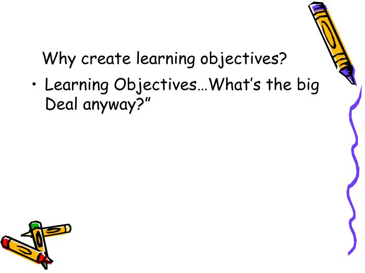 Why create learning objectives?