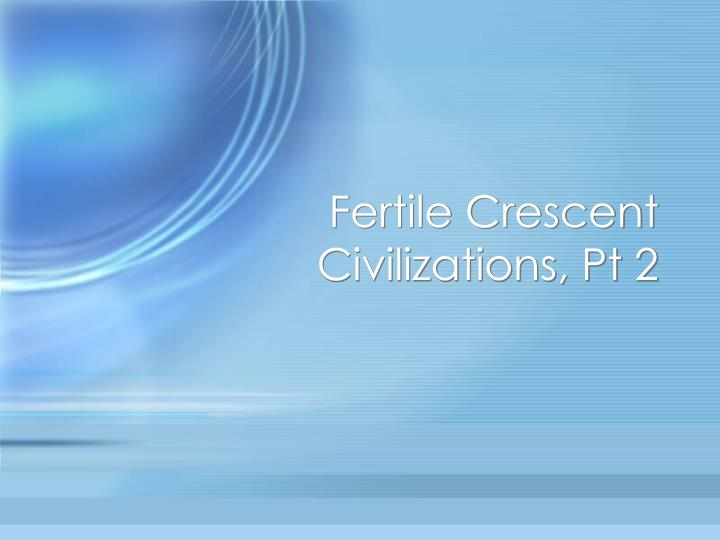 Fertile crescent civilizations pt 2