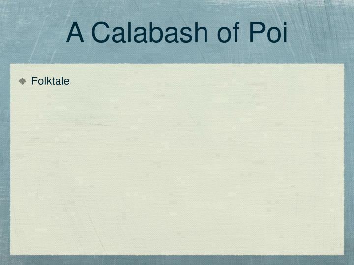 A Calabash of Poi