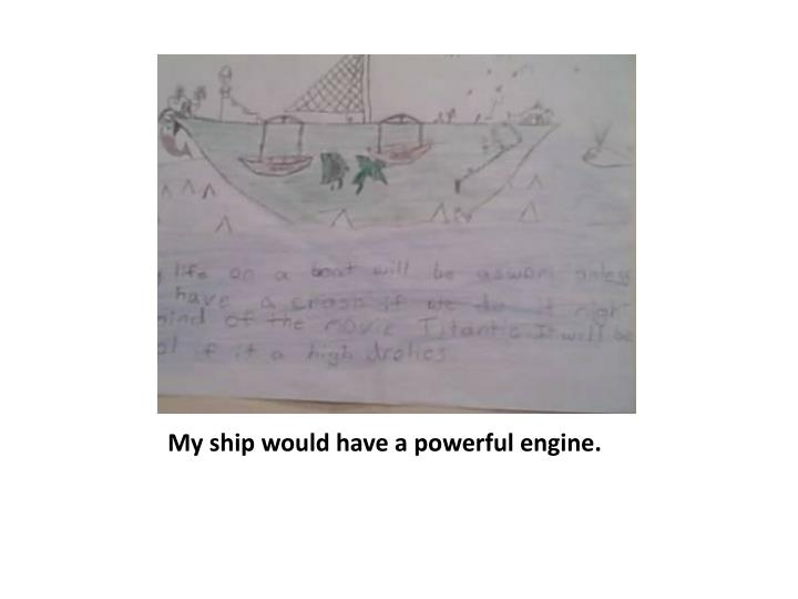 My ship would have a powerful engine.