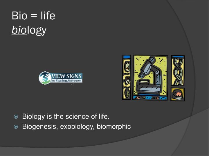 Bio = life
