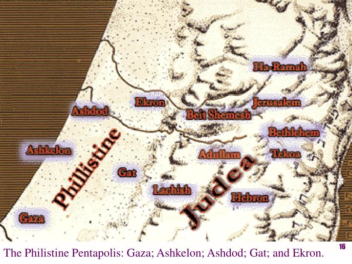 The Philistine Pentapolis: Gaza; Ashkelon; Ashdod; Gat; and Ekron.