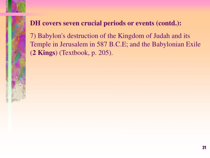 DH covers seven crucial periods or events (contd.):