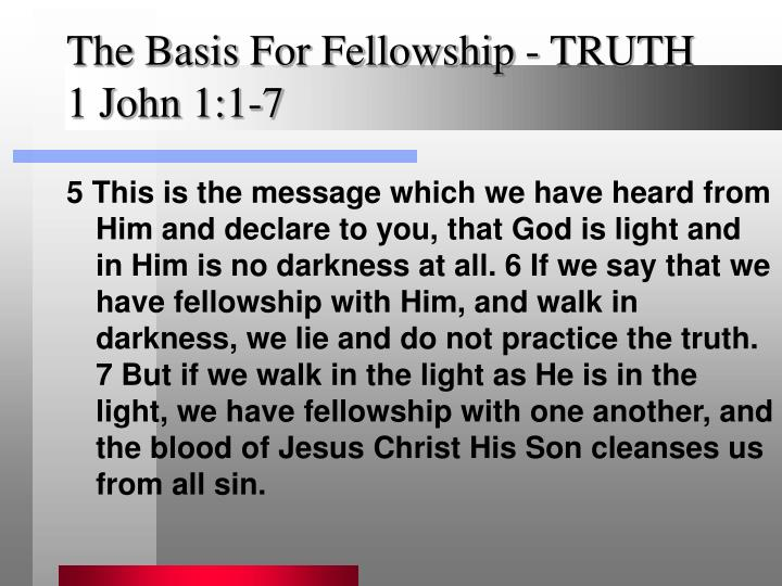 The basis for fellowship truth 1 john 1 1 71