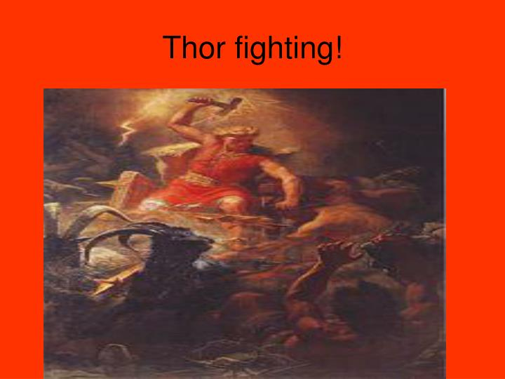 Thor fighting!