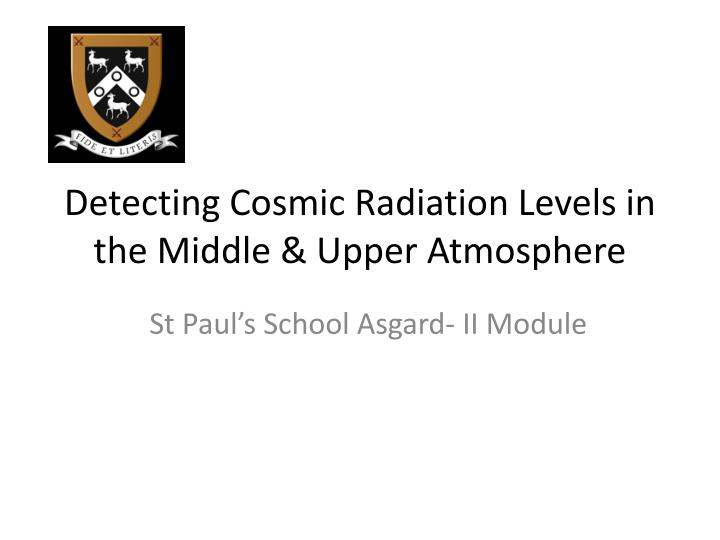 Detecting Cosmic Radiation Levels in the Middle & Upper Atmosphere