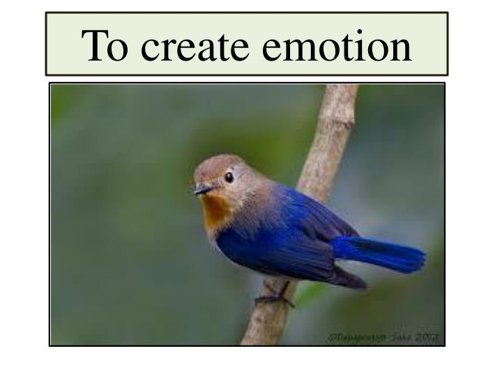 To create emotion
