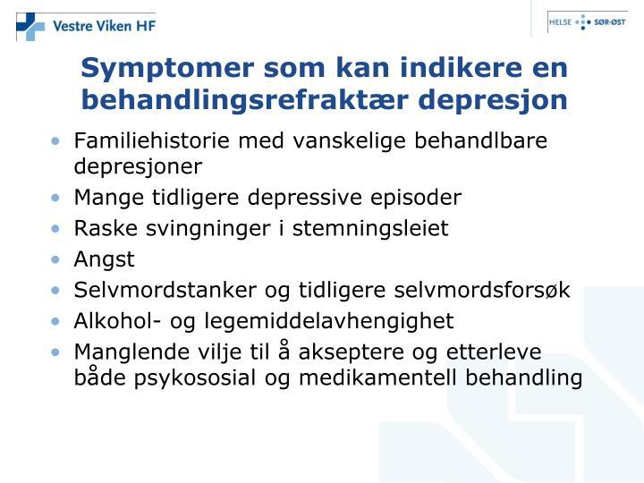 Symptomer som kan indikere en behandlingsrefraktær depresjon