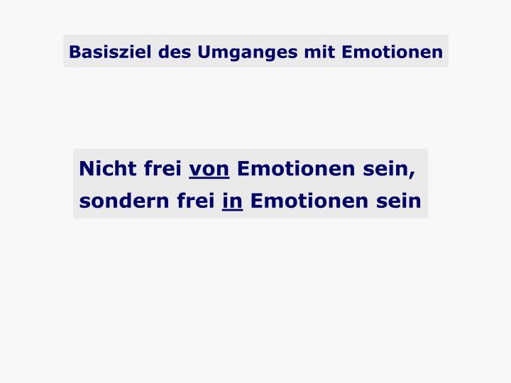 Basisziel des Umganges mit Emotionen