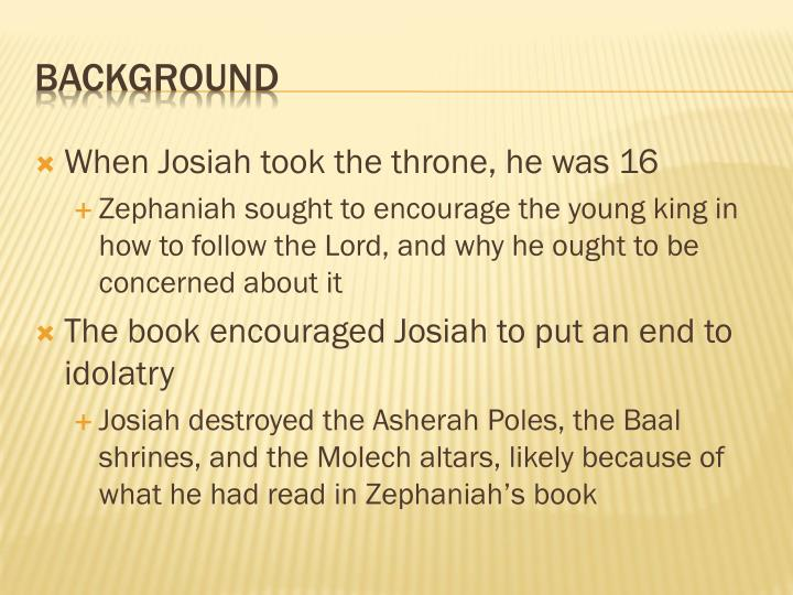 When Josiah took the throne, he was 16