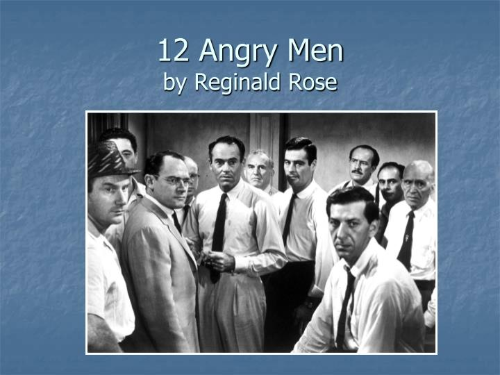 12 angry men by reginald rose The play 12 angry men, by reginald rose, introduces to the audience twelve members of a jury made up of contrasting men from various backgrounds one of the most .