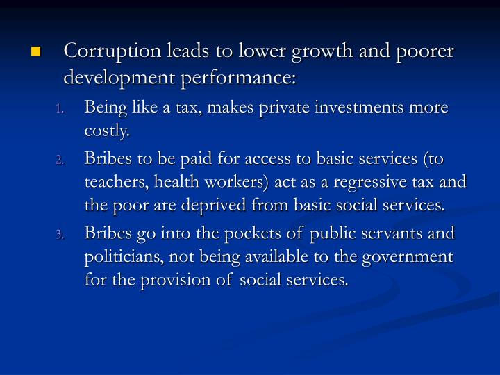 Corruption leads to lower growth and poorer development performance: