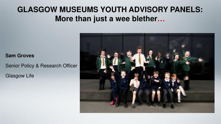 GLASGOW MUSEUMS YOUTH ADVISORY PANELS: