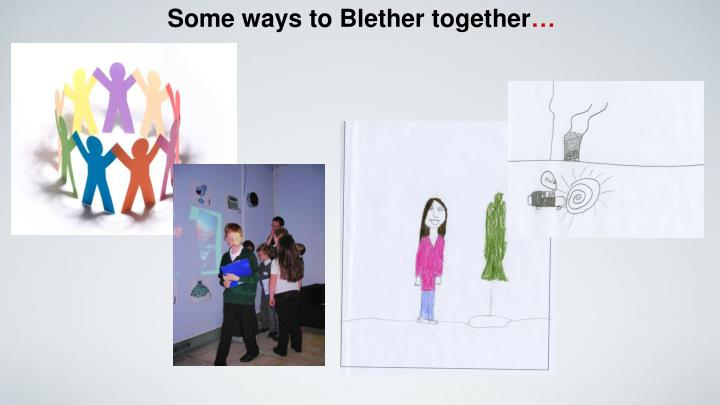 Some ways to Blether together