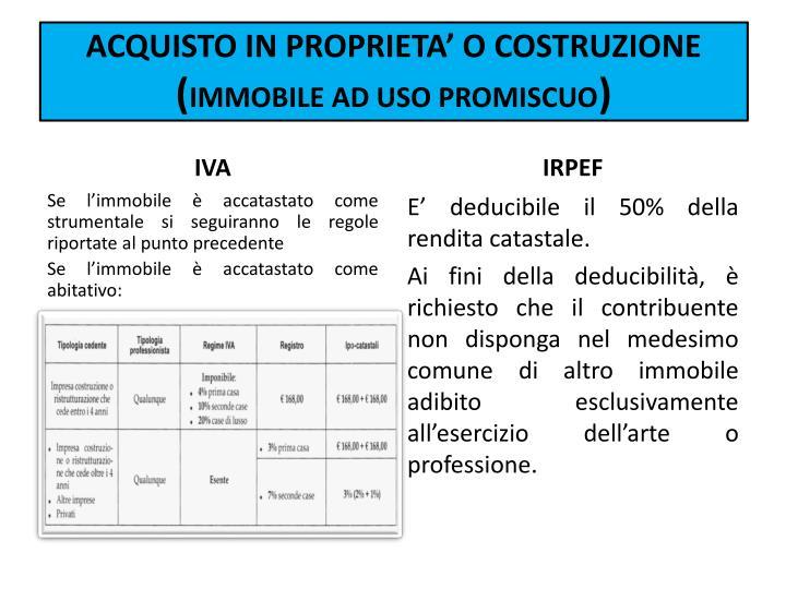 ACQUISTO IN PROPRIETA' O COSTRUZIONE