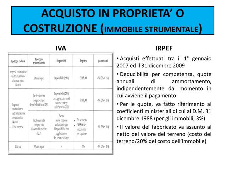 ACQUISTO IN PROPRIETA' O COSTRUZIONE (
