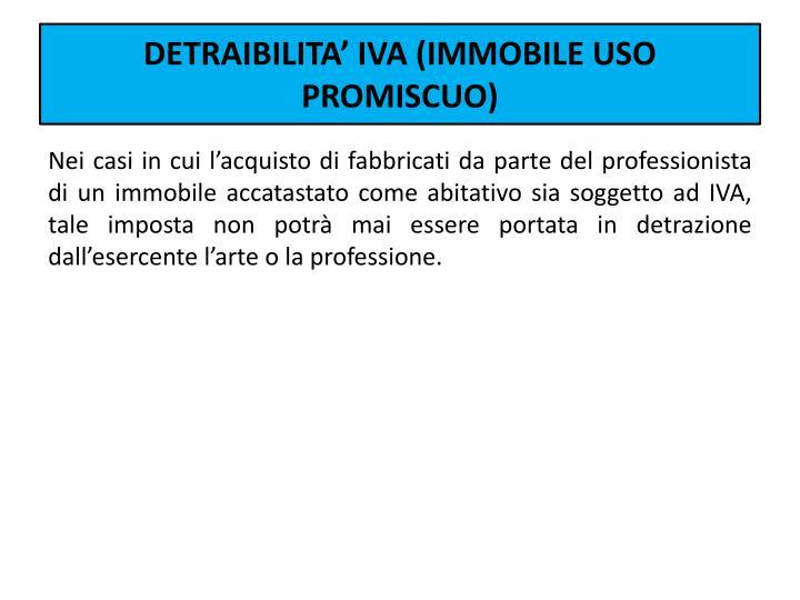 DETRAIBILITA' IVA (IMMOBILE USO PROMISCUO)