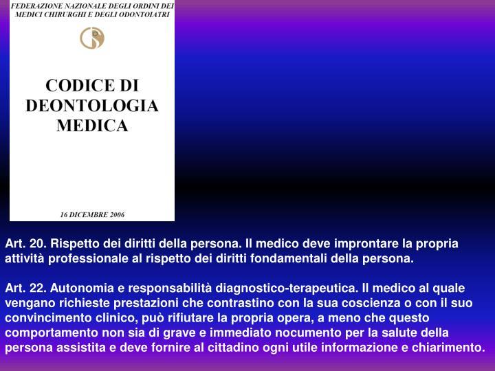 Art. 20. Rispetto dei diritti della persona. Il medico deve improntare la propria attività professionale al rispetto dei diritti fondamentali della persona.