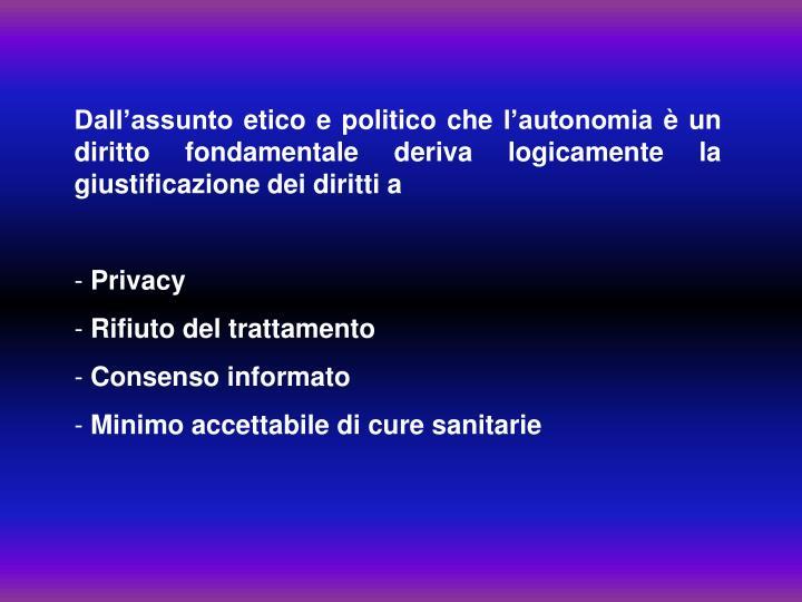 Dall'assunto etico e politico che l'autonomia è un diritto fondamentale deriva logicamente la giustificazione dei diritti a