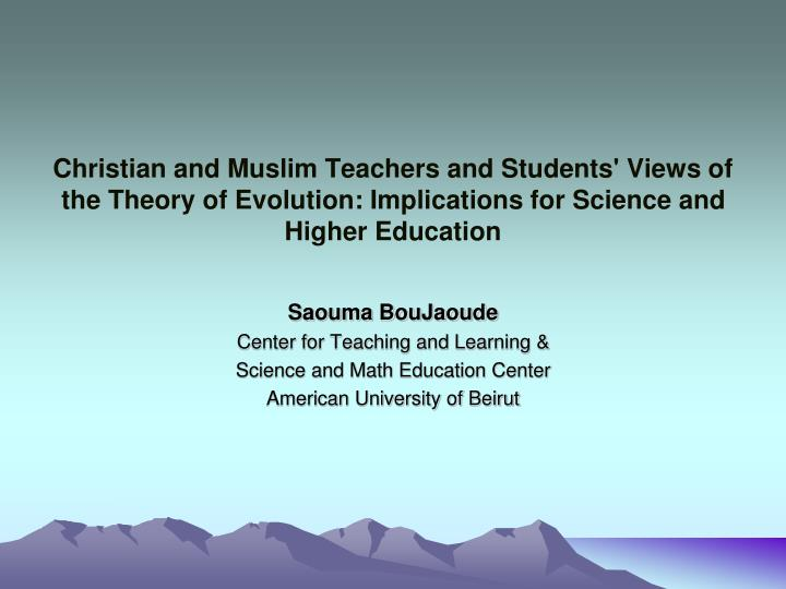 Christian and Muslim Teachers and Students' Views of the Theory of Evolution: Implications for Scien...
