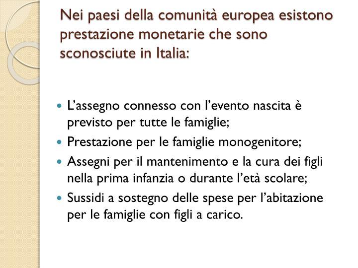 Nei paesi della comunità europea esistono prestazione monetarie che sono sconosciute in Italia: