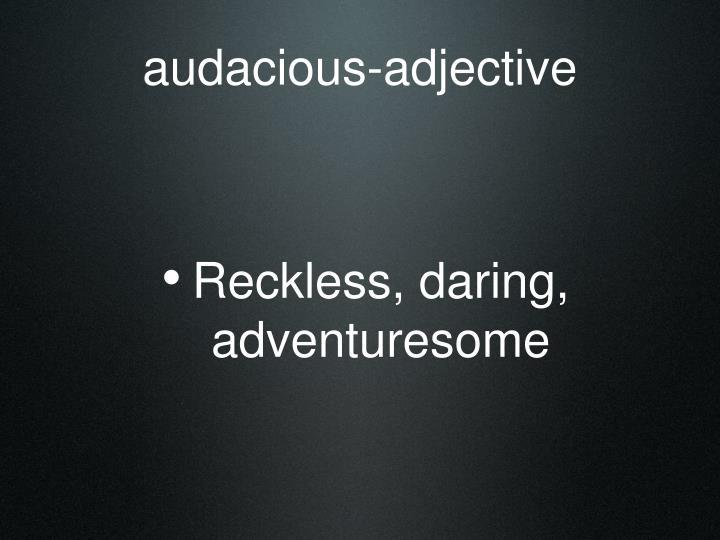 audacious-adjective