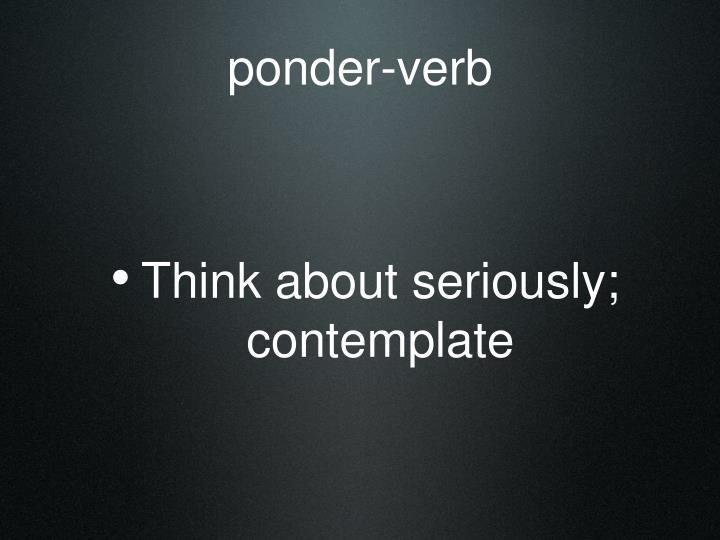 ponder-verb