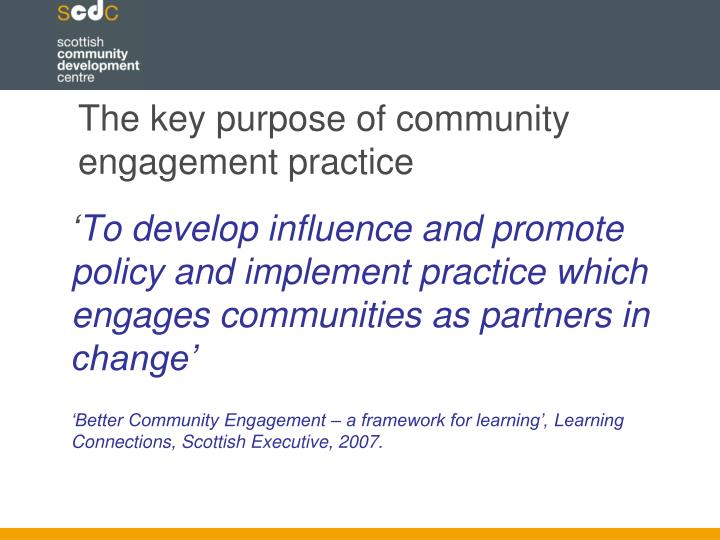 The key purpose of community engagement practice