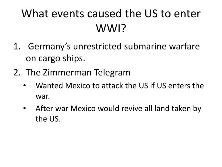 What events caused the US to enter WWI?