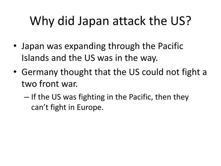 Why did Japan attack the US?