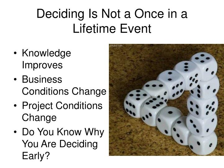 Deciding Is Not a Once in a Lifetime Event