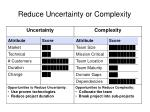 reduce uncertainty or complexity