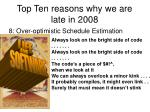 top ten reasons why we are late in 20082