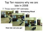 top ten reasons why we are late in 20083