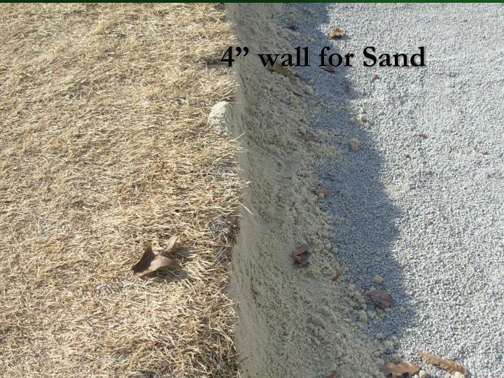 "4"" wall for Sand"