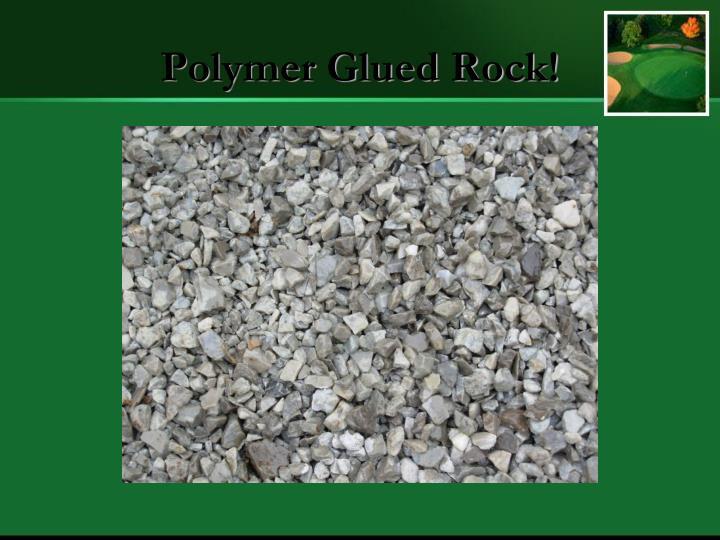 Polymer Glued Rock!