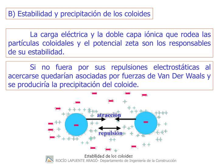 B) Estabilidad y precipitacin de los coloides