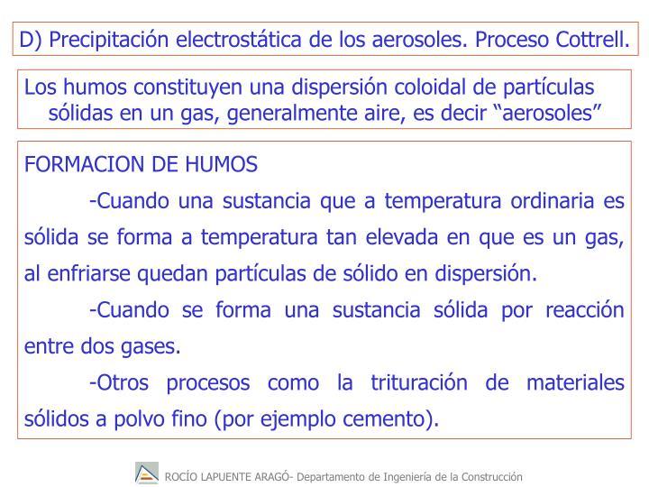 D) Precipitación electrostática de los aerosoles. Proceso Cottrell.