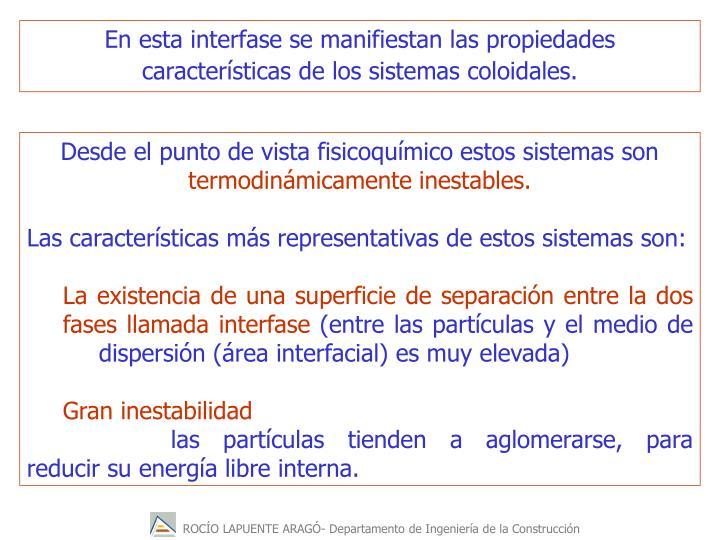 En esta interfase se manifiestan las propiedades características de los sistemas coloidales.
