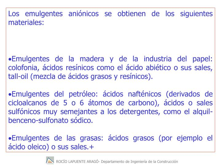 Los emulgentes aninicos se obtienen de los siguientes materiales: