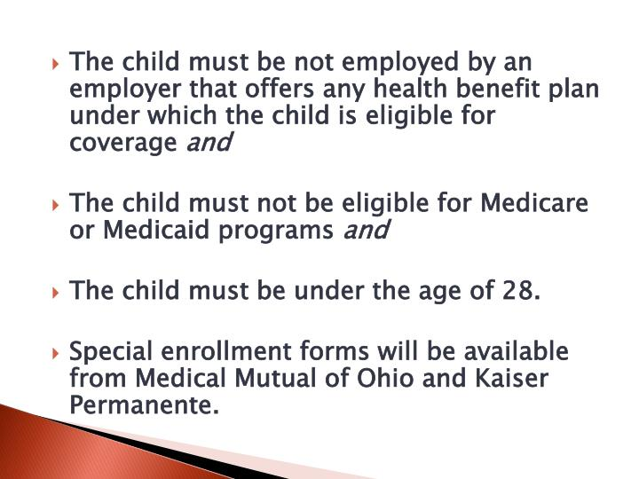 The child must be not employed by an employer that offers any health benefit plan under which the child is eligible for coverage